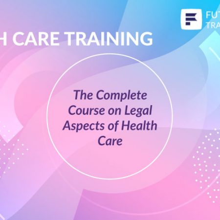 The Complete Course on Legal Aspects of Health Care Training
