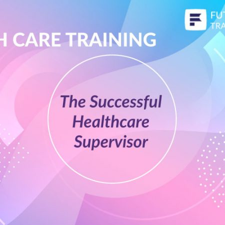 The Successful Healthcare Supervisor Training
