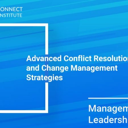 Advanced Conflict Resolution and Change Management Strategies Training