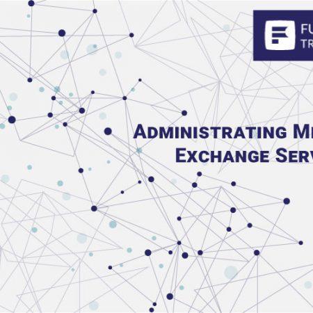 Administering Microsoft Exchange Server 2016