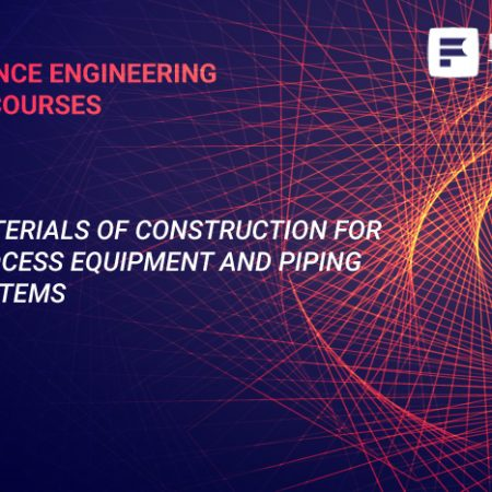 Materials of Construction for Process Equipment and Piping Systems Training