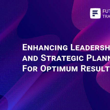 Enhancing Leadership and Strategic Planning for Optimum Results