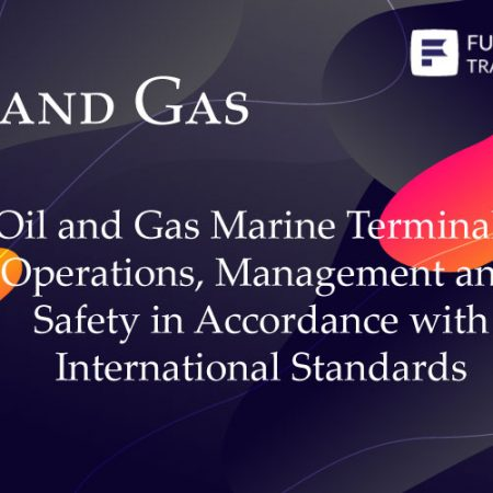 Oil and Gas Marine Terminals: Operations, Management and Safety in Accordance with International Standards Training