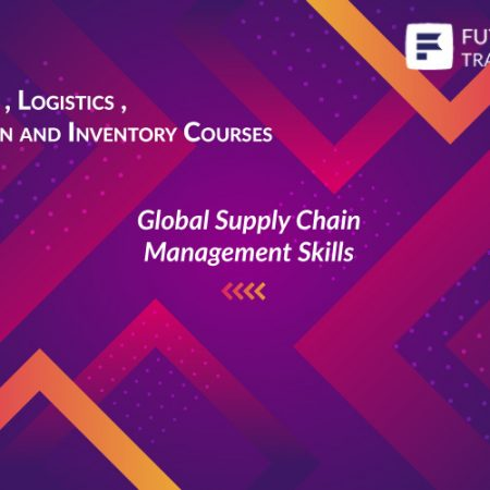 Future Connect Group provides a training course in Global Supply Chain Management Skills in Warehouse , Logistics , Supply Chain and Inventory