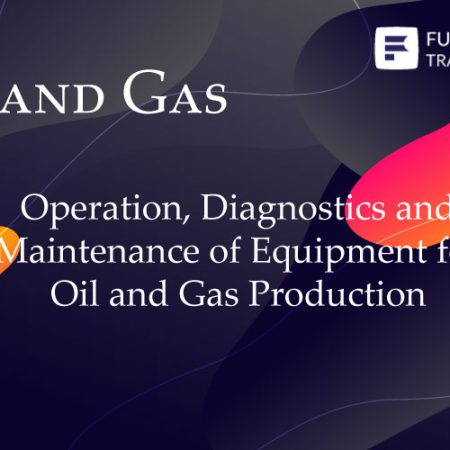 Operation, Diagnostics and Maintenance of Equipment for Oil and Gas Production Training
