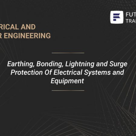 Earthing, Bonding, Lightning and Surge Protection Of Electrical Systems and Equipment Training