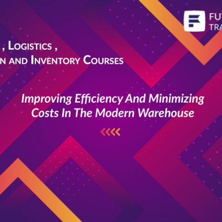 Future Connect Group provides a training course in Improving Efficiency And Minimizing Costs In The Modern Warehouse in Warehouse , Logistics , Supply Chain and Inventory