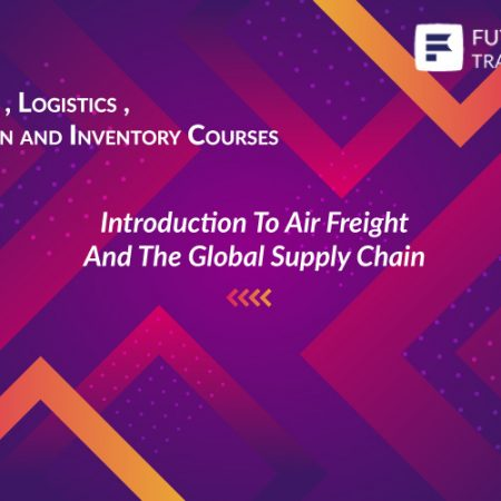 Introduction To Air Freight And The Global Supply Chain Training