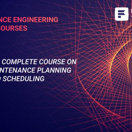 The Complete Course on Maintenance Planning and Scheduling Training