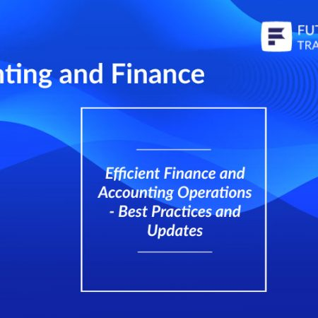 Efficient Finance and Accounting Operations – Best Practices and Updates Training