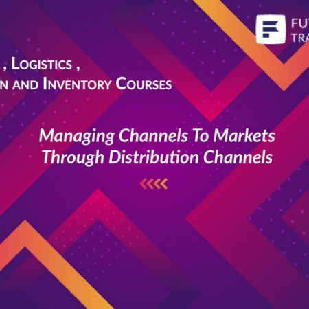 Managing Channels To Markets Through Distribution Channels Training