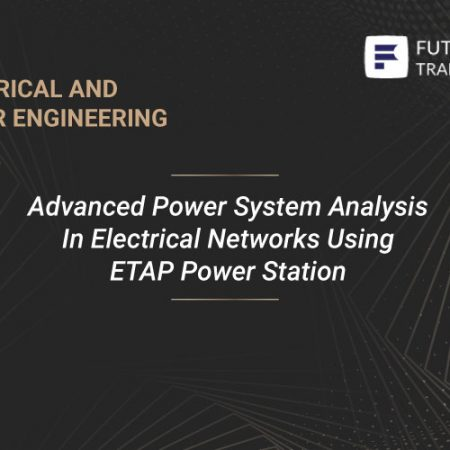 Advanced Power System Analysis In Electrical Networks Using ETAP Power Station Training