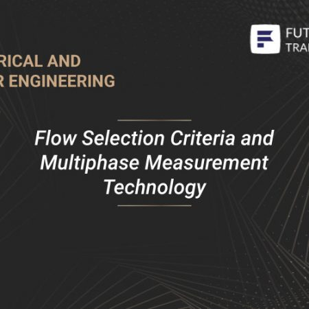 Flow Selection Criteria and Multiphase Measurement Technology Training