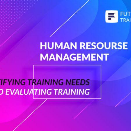 Identifying Training Needs and Evaluating Training Training
