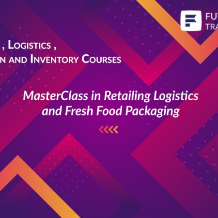 MasterClass in Retailing Logistics and Fresh Food Packaging Training