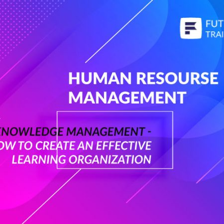 Knowledge Management – How to Create an Effective Learning Organization Training