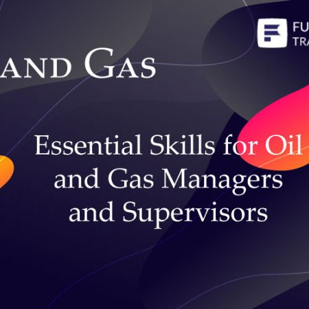 Essential Skills for Oil and Gas Managers and Supervisors Training