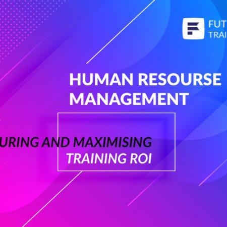 Measuring and Maximising Training ROI Training