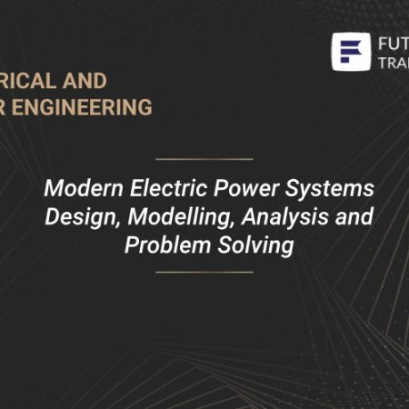 Modern Electric Power Systems Design, Modelling, Analysis and Problem Solving Training