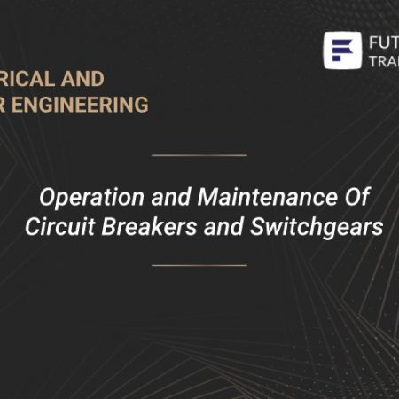 Operation and Maintenance Of Circuit Breakers and Switchgears Training