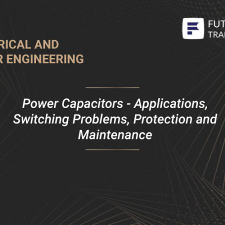 Power Capacitors – Applications, Switching Problems, Protection and Maintenance Training