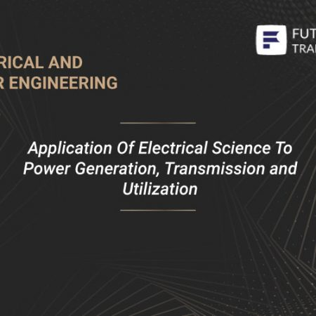 Application Of Electrical Science To Power Generation, Transmission and Utilization Training