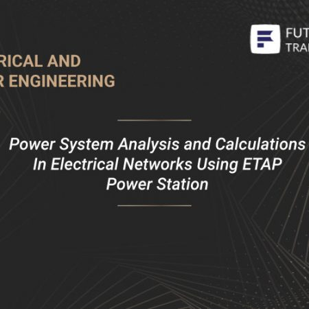 Power System Analysis and Calculations In Electrical Networks Using ETAP Power Station Training
