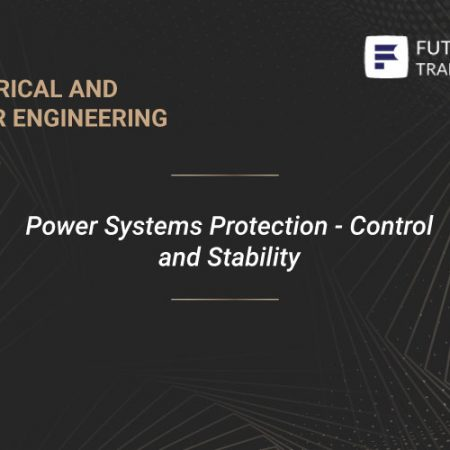 Power Systems Protection – Control and Stability Training