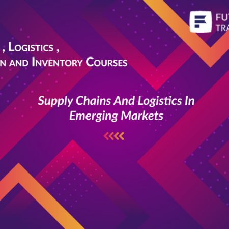 Supply Chains And Logistics In Emerging Markets Training