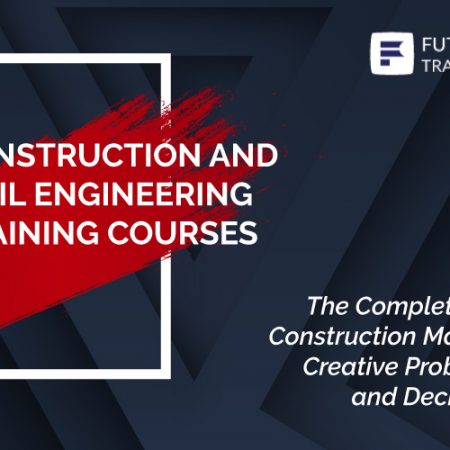 The Complete Course On Construction Management,Creative Problem Solving and Decision Making Training