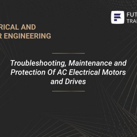 Troubleshooting, Maintenance and Protection Of AC Electrical Motors and Drives Training