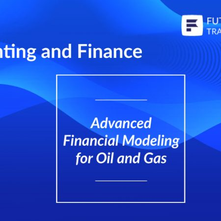 Advanced Financial Modeling for Oil and Gas Training