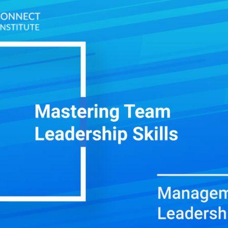 Mastering Team Leadership Skills Training