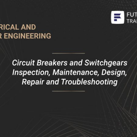 Circuit Breakers and Switchgears Inspection, Maintenance, Design, Repair and Troubleshooting Training